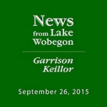 September 26, 2015: The News from Lake Wobegon Radio/TV Program by  A Prairie Home Companion with Garrison Keillor  Narrated by Garrison Keillor