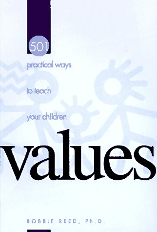 501 Practical Ways to Teach Your Children Values