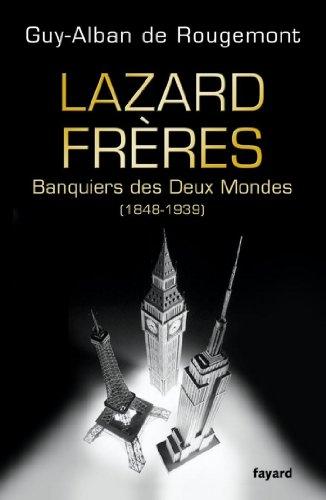 Lazard Frères : Banquiers des Deux Mondes (1848-1939) (Divers Histoire)