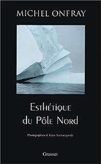 Esthétique du pôle nord : stèles hyperboréennes, Onfray, Michel