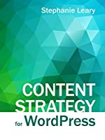 Content Strategy for WordPress: Structured content and sustainable workflows for a future-proof site Front Cover