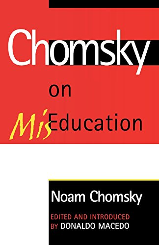 Chomsky on MisEducation (Critical Perspectives) (Critical Perspectives Series: A Book Series Dedicated to Paulo Freire)