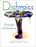cover of Dichroics: Art Glass All Dressed Up