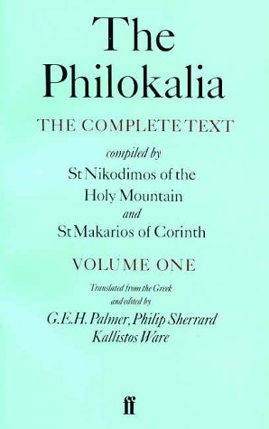 The Philokalia, Volume 1: The Complete Text; Compiled by St. Nikodimos of the Holy Mountain & St. Markarios of Corinth (Philokalia Vol. I), G E H PALMER, PHILIP SHERRARD, KALLISTOS WARE
