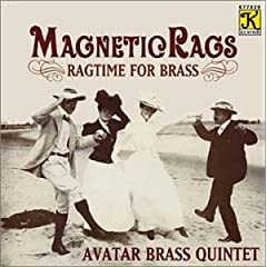 Magnetic Rags: Ragtime for Brass: Scott Joplin, Eubie Blake, Joseph Lamb, George Gershwin, James Reese Europe, H.C. Woods, William H. Krell, Artie Matthews, William Ryden, Luckey Roberts, J. Bodewalt