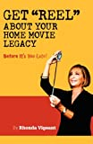 "Get ""Reel"" About Your Home Movie Legacy: Before Its Too Late!"