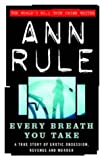 Every Breath You Take : A True Story of Obsession, Revenge, and Murder (0316859427) by Rule, Ann