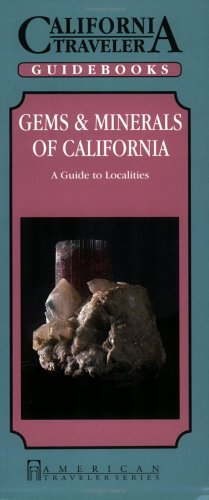 Gems: Minerals of California : A Guide to Localities (California Traveler)