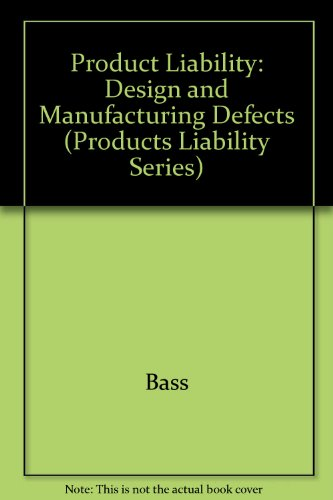 Products Liability: Design and Manufacturing Defects (2nd Edition)