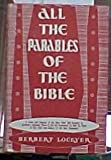 img - for All the Parables of the Bible: A Study and Analysis of the More Than 250 Parables in Scripture book / textbook / text book