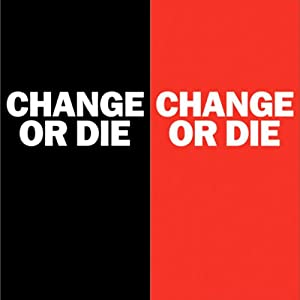 Change or Die: The Three Keys to Change at Work and in Life | [Alan Deutschman]