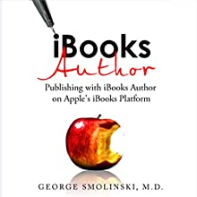 iBooks Author: Publishing with iBooks Author on Apple's iBooks Platform (       UNABRIDGED) by George Smolinski MD Narrated by Michael Smith