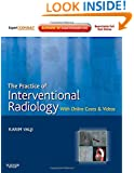 The Practice of Interventional Radiology, with online cases and video: Expert Consult Premium Edition - Enhanced Online Features and Print, 1e (Expert Consult Title: Online + Print)