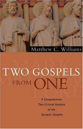 Two Gospels from One: A Comprehensive Text-Critical Analysis of the Synoptic Gospels, Dr Matthew C. Williams