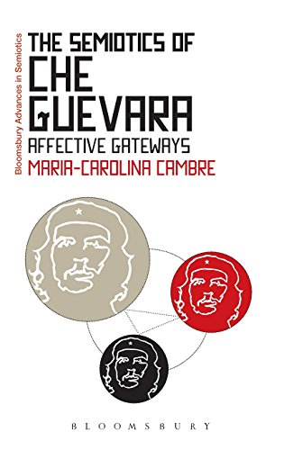 The Semiotics of Che Guevara: Affective Gateways (Bloomsbury Advances in Semiotics)
