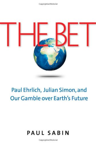 The Bet: Paul Ehrlich, Julian Simon, and Our Gamble over Earth's Future: Paul Sabin: 9780300176483: Amazon.com: Books