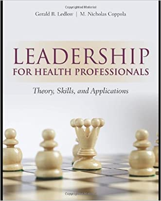 Leadership For Health Professionals: Theory, Skills, and Applications written by Gerald %28Jerry%29 R. Ledlow