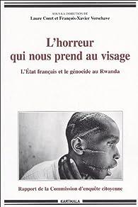 L'horreur qui nous prend au visage : L'Etat fran�ais et le g�nocide par Fran�ois-Xavier Verschave