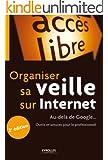 Organiser sa veille sur Internet: Au-del� de Google... Outils et astuces pour le professionnel