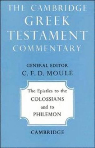 The Epistles to the Colossians and to Philemon (Cambridge Greek Testament Commentaries), C. F. D. Moule