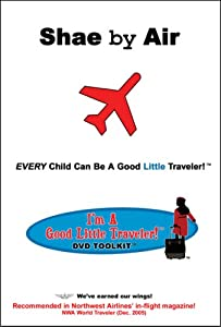 The I'm A Good Little Traveler! DVD Toolkit Series: Shae by Air