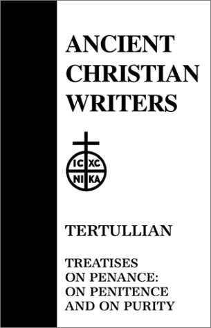 Tertullian: Treatises on Penance: On Penitence and On Purity (Ancient Christian Writers 28), WILLIAM P. LE SAINT