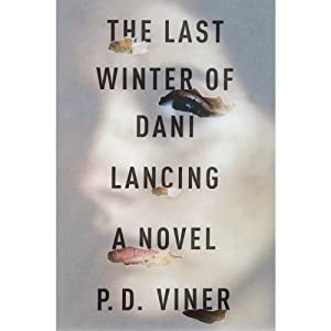 The Last Winter of Dani Lancing: A Novel | [P. D. Viner]