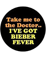 "TAKE ME TO THE DOCTOR .. I've Got BIEBER FEVER Pinback Button 1.25"" Pin / Badge JUSTIN"