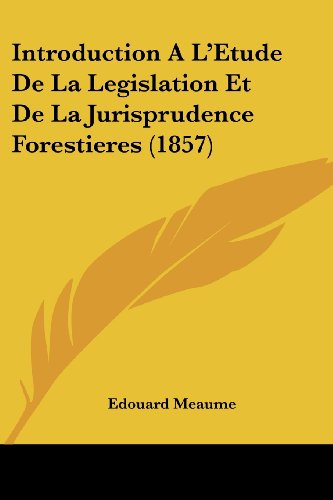 Introduction A L'Etude de La Legislation Et de La Jurisprudence Forestieres (1857)