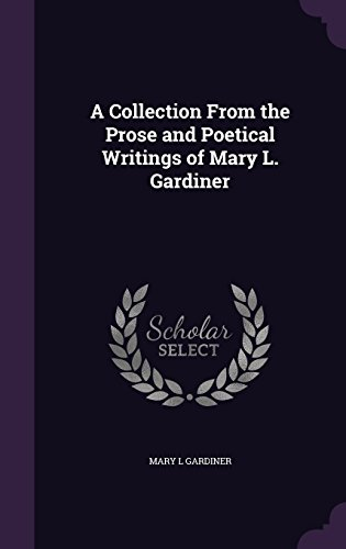 A Collection From the Prose and Poetical Writings of Mary L. Gardiner
