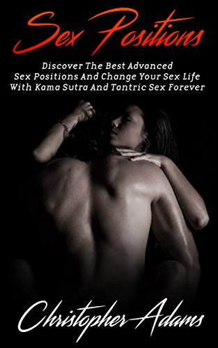 Sex: Sex Positions: Discover The Best Advanced Sex Positions And Change Your Sex Life With Kama Sutra And Tantric Sex Forever (Sex Positions, Sex For Pregnancy, Sex Positions For Beginners Book 2) (Position Sex compare prices)