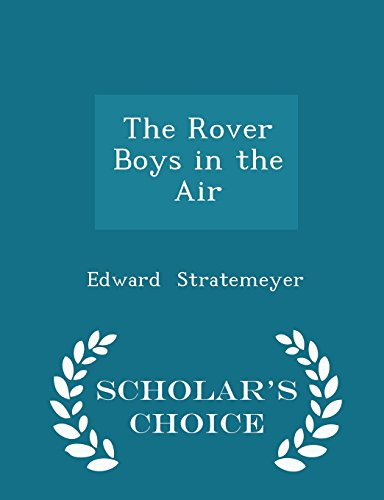 The Rover Boys in the Air - Scholar's Choice Edition