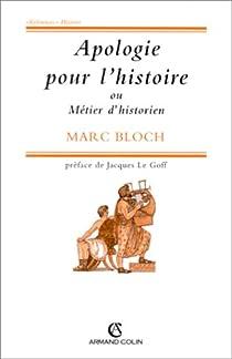 Apologie pour l'histoire ou M�tier d'historien par Bloch