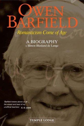 Owen Barfield: Romanticism Come of Age - a Biography, SIMON BLAXLAND-DE LANGE