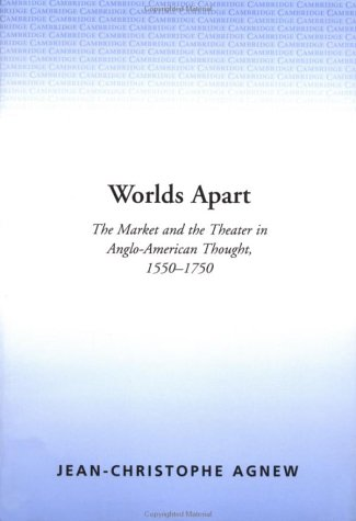 Worlds Apart: The Market and the Theater in Anglo-American Thought, 1550-1750