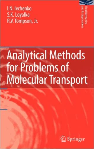 Analytical Methods for Problems of Molecular Transport (Fluid Mechanics and Its Applications) written by I.N. Ivchenko
