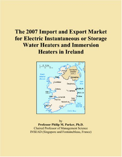 The 2007 Import And Export Market For Electric Instantaneous Or Storage Water Heaters And Immersion Heaters In Ireland