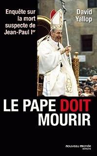 Le pape doit mourir : enquête sur la mort suspecte de Jean-Paul Ier, Yallop, David A.