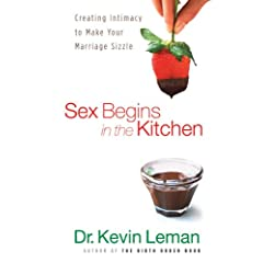 Sex Begins in the Kitchen, repack: Creating Intimacy to Make Your Marriage Sizzle