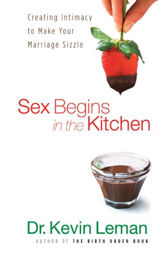 Sex Begins in the Kitchen  repack Creating Intimacy to Make Your Marriage Sizzle