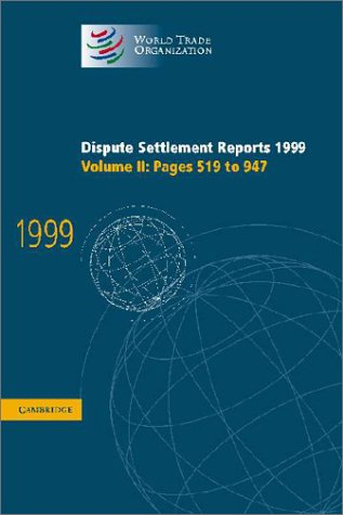 Dispute Settlement Reports 1999: Volume 2, Pages 519-947: Pages 519-947 v. 2 (World Trade Organization Dispute Settlement Reports)