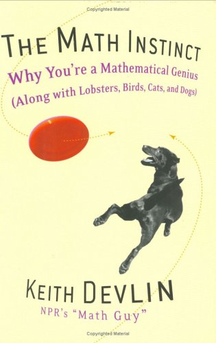 Image for The Math Instinct: Why You're a Mathematical Genius (Along with Lobsters, Birds, Cats, and Dogs)