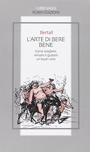 L'arte di bere bene. Come scegliere, versare e gustare un buon vino - Buon Vino
