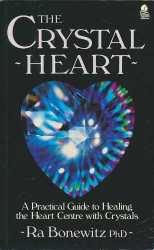 The Crystal Heart: A Practical Guide to Healing the Heart Center With Crystals