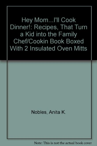 Hey Mom...I'll Cook Dinner!: Recipes, That Turn a Kid into the Family Chef/Cookin Book Boxed With 2 Insulated Oven Mitts