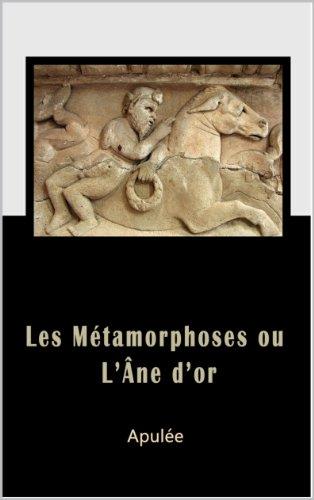 Lucius Apulée - Les Métamorphoses ou l' Âne d' or