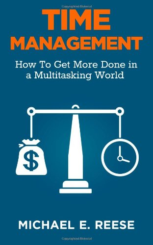 Time Management: How To Get More Done in a Multitasking World