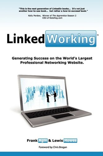 LinkedWorking: Generating Success on LinkedIn  the Worlds Largest Professional Networking Website