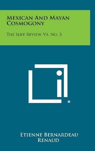 Mexican and Mayan Cosmogony: The Iliff Review, V4, No. 3