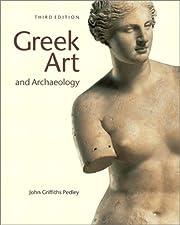 Greek Art and Archaeology by John G. Pedley